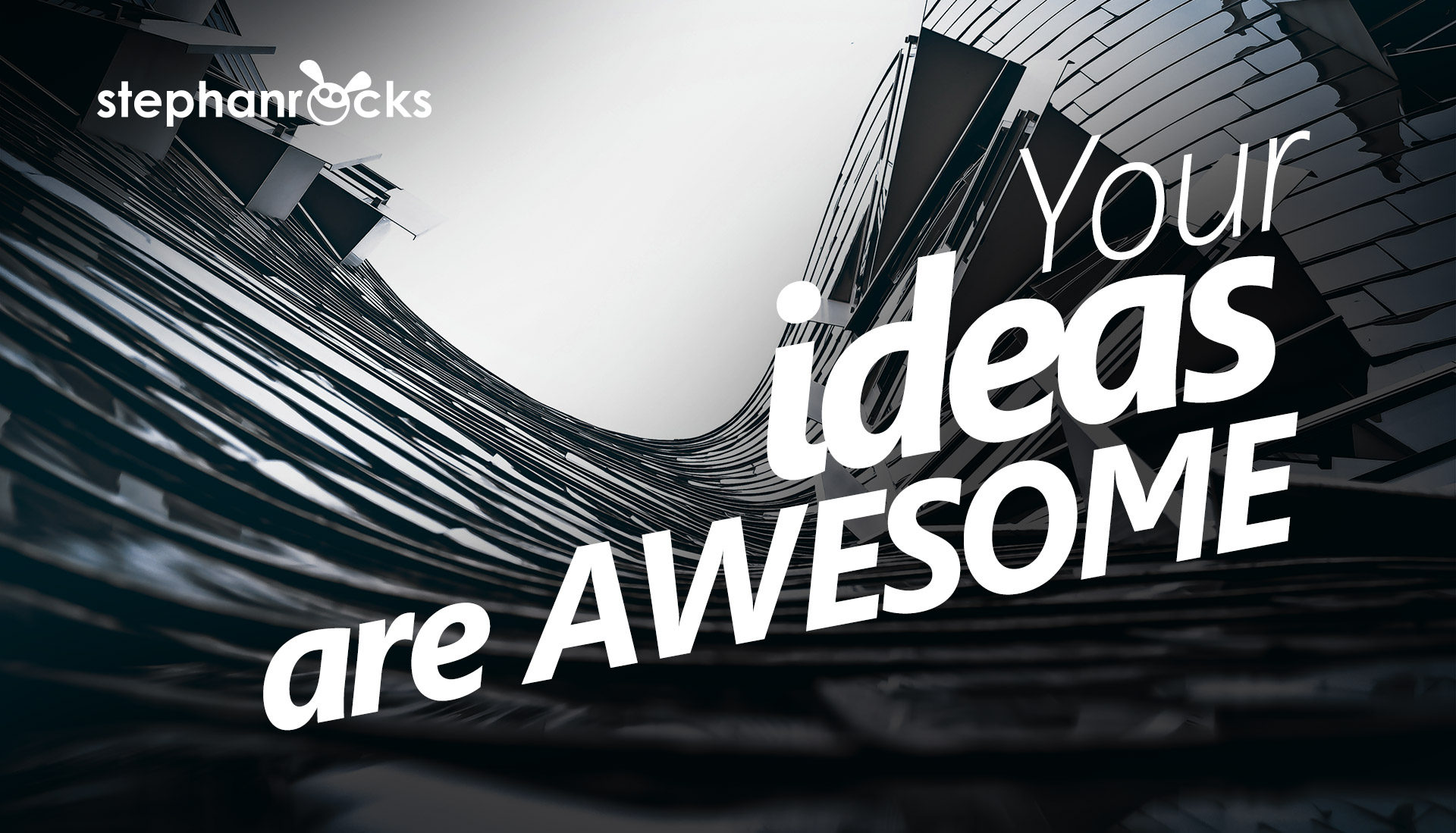 Your ideas are awesome